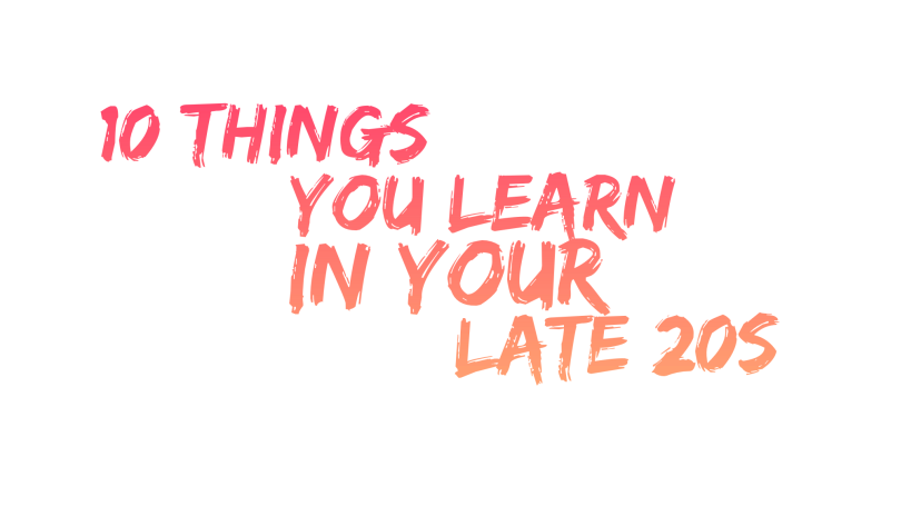 10 Things You Learn in Your Late 20s